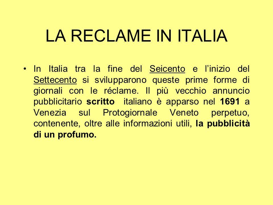 LA RECLAME IN ITALIA In Italia tra la fine del Seicento e linizio del Settecento si svilupparono queste prime forme di giornali con le réclame. Il più
