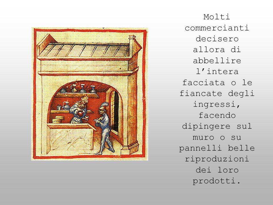 Molti commercianti decisero allora di abbellire lintera facciata o le fiancate degli ingressi, facendo dipingere sul muro o su pannelli belle riproduz