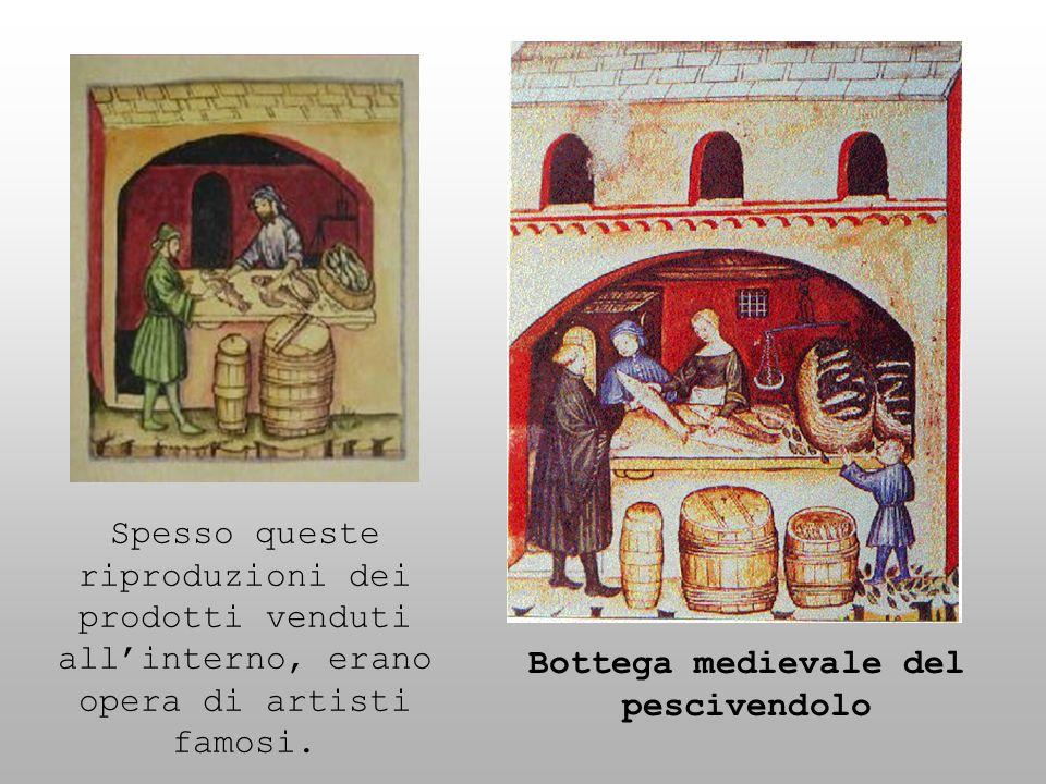 Bottega medievale del pescivendolo Spesso queste riproduzioni dei prodotti venduti allinterno, erano opera di artisti famosi.