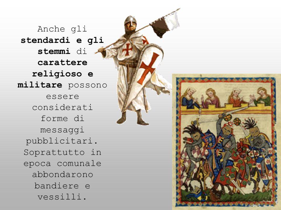 Anche gli stendardi e gli stemmi di carattere religioso e militare possono essere considerati forme di messaggi pubblicitari. Soprattutto in epoca com
