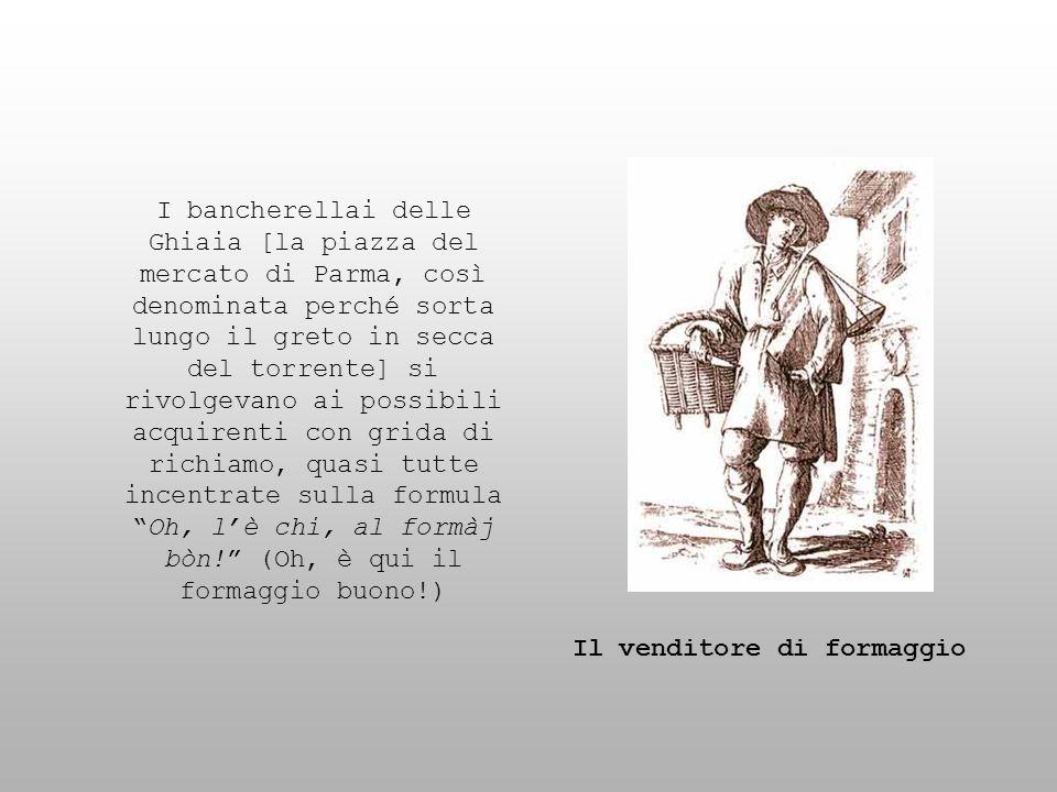 I bancherellai delle Ghiaia [la piazza del mercato di Parma, così denominata perché sorta lungo il greto in secca del torrente] si rivolgevano ai poss