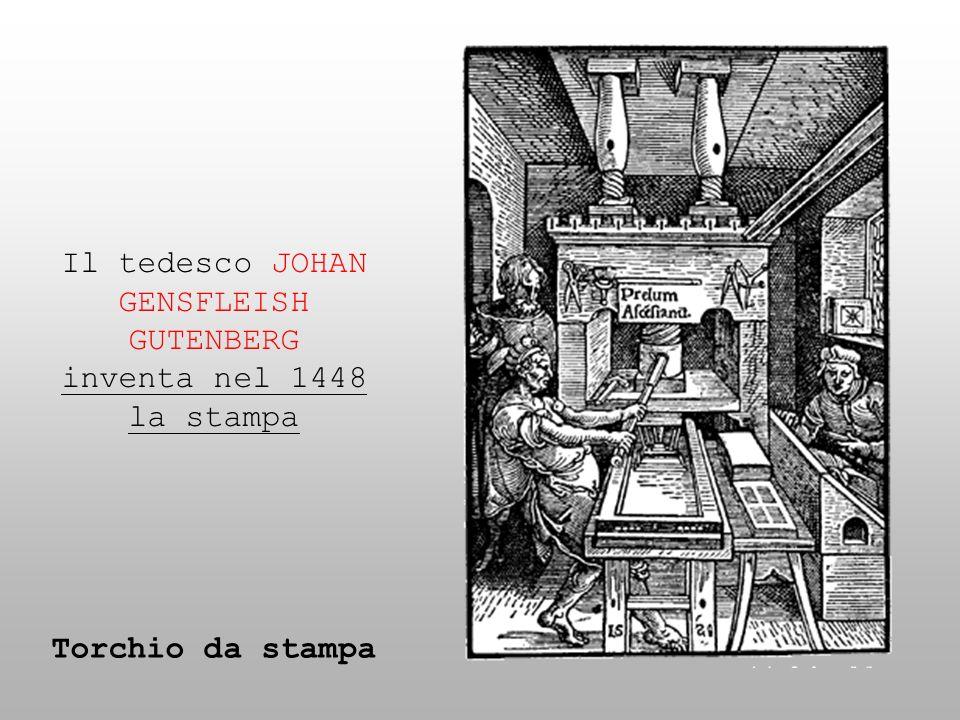 Il tedesco JOHAN GENSFLEISH GUTENBERG inventa nel 1448 la stampa Torchio da stampa