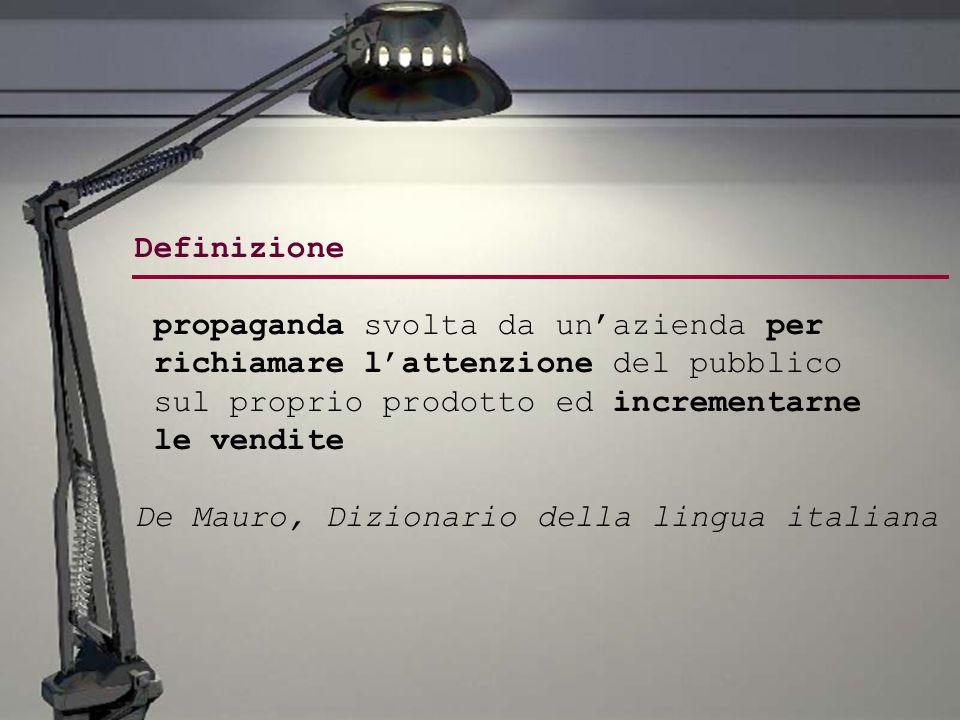 Definizione propaganda svolta da unazienda per richiamare lattenzione del pubblico sul proprio prodotto ed incrementarne le vendite De Mauro, Dizionar