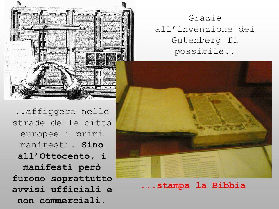 ...stampa la Bibbia..affiggere nelle strade delle città europee i primi manifesti. Sino allOttocento, i manifesti però furono soprattutto avvisi uffic
