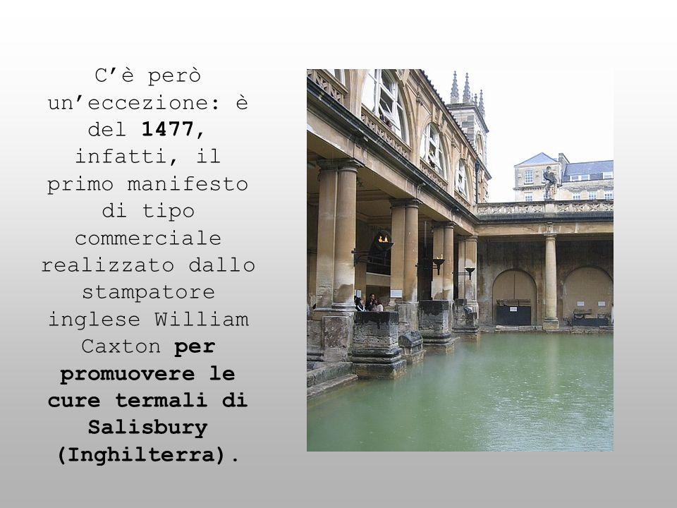Cè però uneccezione: è del 1477, infatti, il primo manifesto di tipo commerciale realizzato dallo stampatore inglese William Caxton per promuovere le