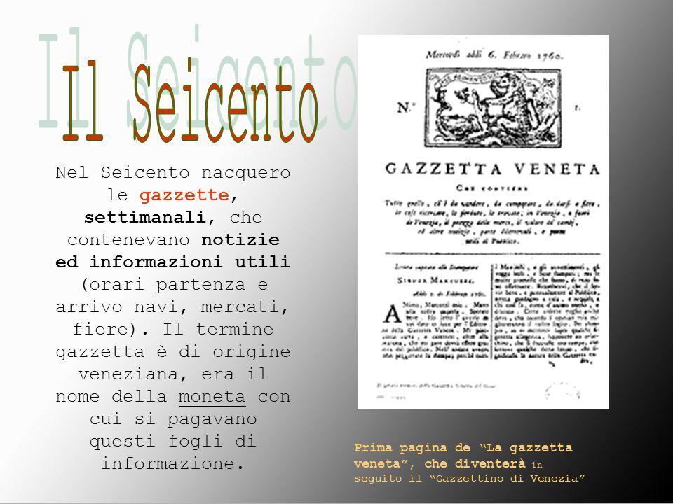 Nel Seicento nacquero le gazzette, settimanali, che contenevano notizie ed informazioni utili (orari partenza e arrivo navi, mercati, fiere). Il termi