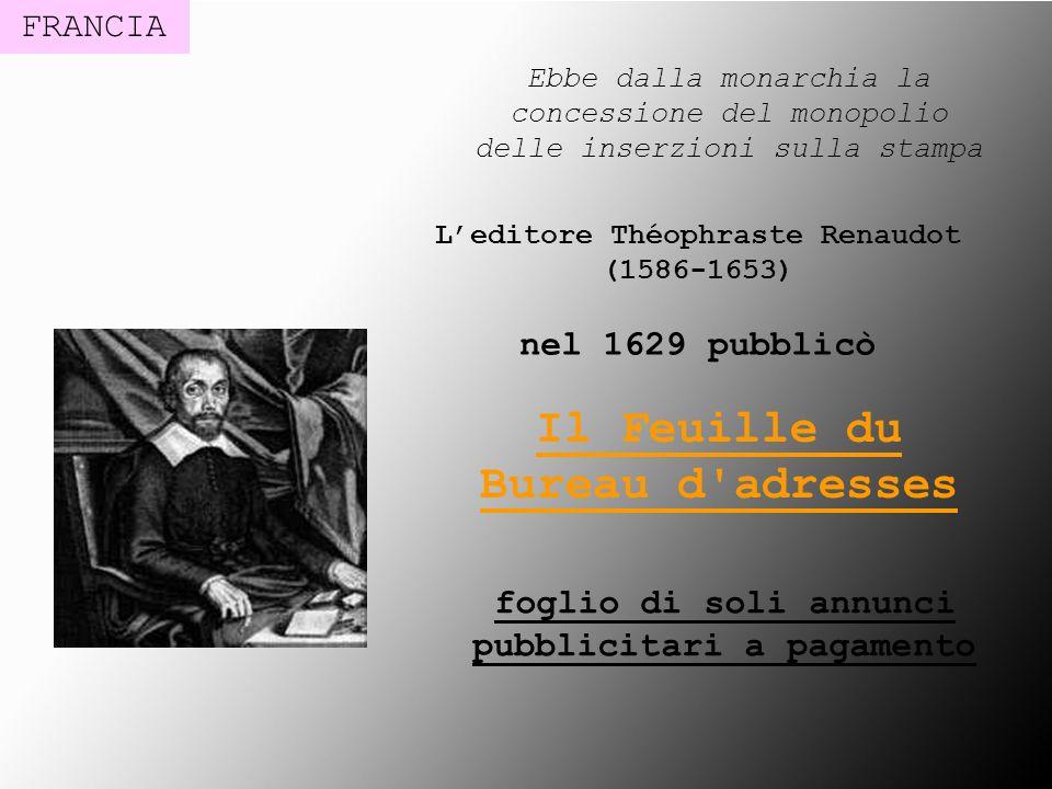 Leditore Théophraste Renaudot (1586-1653) nel 1629 pubblicò Il Feuille du Bureau d'adresses foglio di soli annunci pubblicitari a pagamento Ebbe dalla