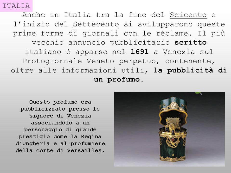ITALIA Anche in Italia tra la fine del Seicento e linizio del Settecento si svilupparono queste prime forme di giornali con le réclame. Il più vecchio