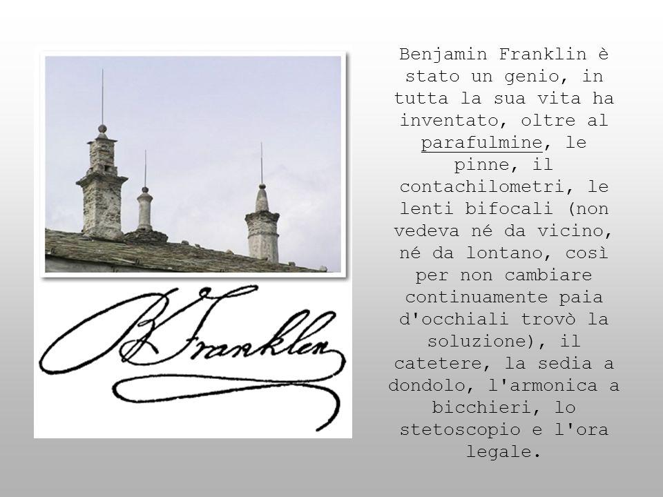 Benjamin Franklin è stato un genio, in tutta la sua vita ha inventato, oltre al parafulmine, le pinne, il contachilometri, le lenti bifocali (non vede