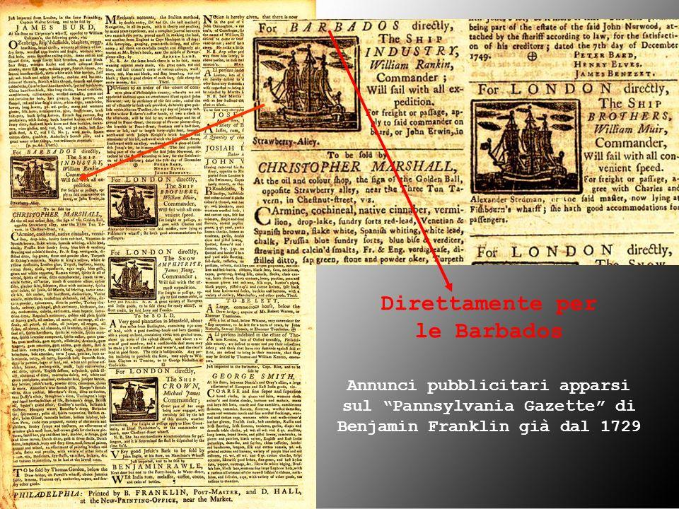 Annunci pubblicitari apparsi sul Pannsylvania Gazette di Benjamin Franklin già dal 1729 Direttamente per le Barbados