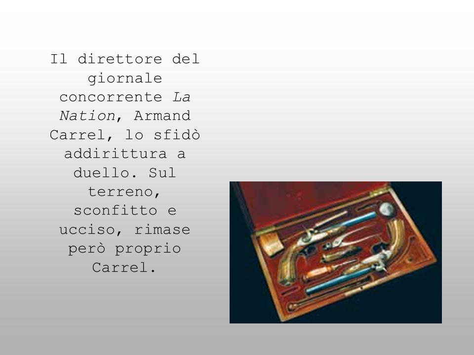 Il direttore del giornale concorrente La Nation, Armand Carrel, lo sfidò addirittura a duello. Sul terreno, sconfitto e ucciso, rimase però proprio Ca
