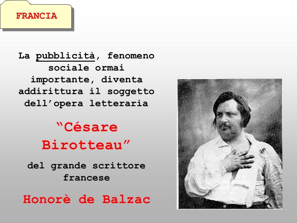 La pubblicità, fenomeno sociale ormai importante, diventa addirittura il soggetto dellopera letteraria Césare Birotteau del grande scrittore francese