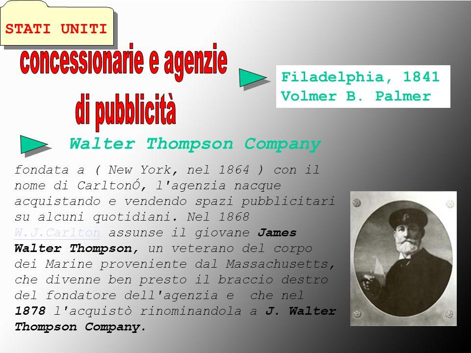 Filadelphia, 1841 Volmer B. Palmer Walter Thompson Company fondata a ( New York, nel 1864 ) con il nome di CarltonÓ, l'agenzia nacque acquistando e ve