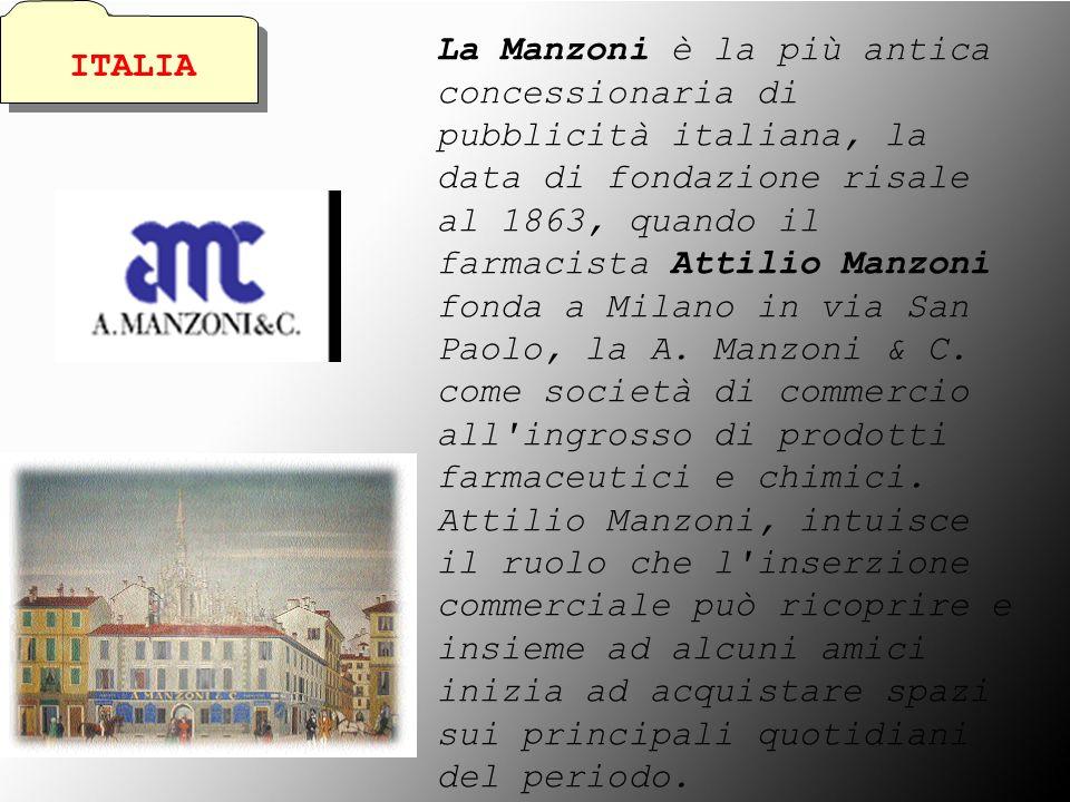 ITALIA La Manzoni è la più antica concessionaria di pubblicità italiana, la data di fondazione risale al 1863, quando il farmacista Attilio Manzoni fo