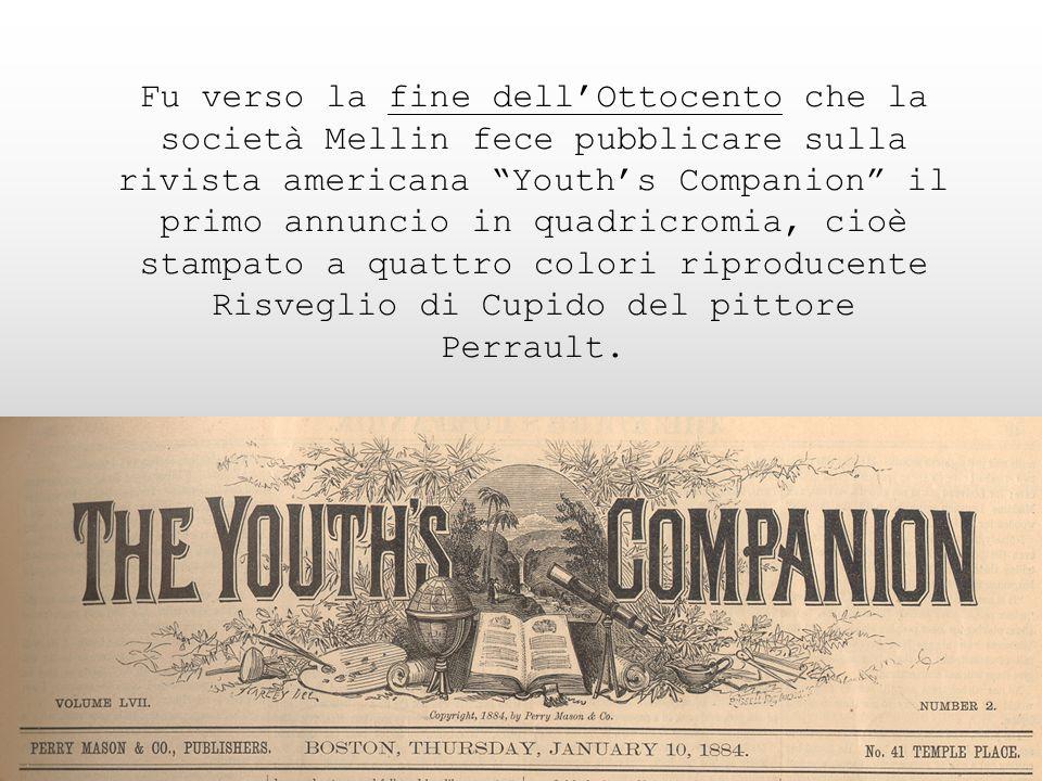 Fu verso la fine dellOttocento che la società Mellin fece pubblicare sulla rivista americana Youths Companion il primo annuncio in quadricromia, cioè