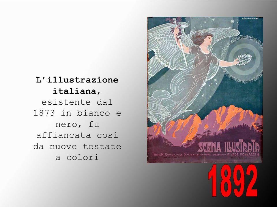 Lillustrazione italiana, esistente dal 1873 in bianco e nero, fu affiancata così da nuove testate a colori