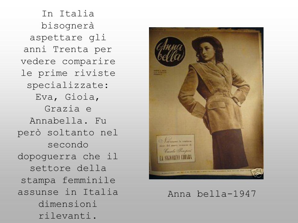 In Italia bisognerà aspettare gli anni Trenta per vedere comparire le prime riviste specializzate: Eva, Gioia, Grazia e Annabella. Fu però soltanto ne