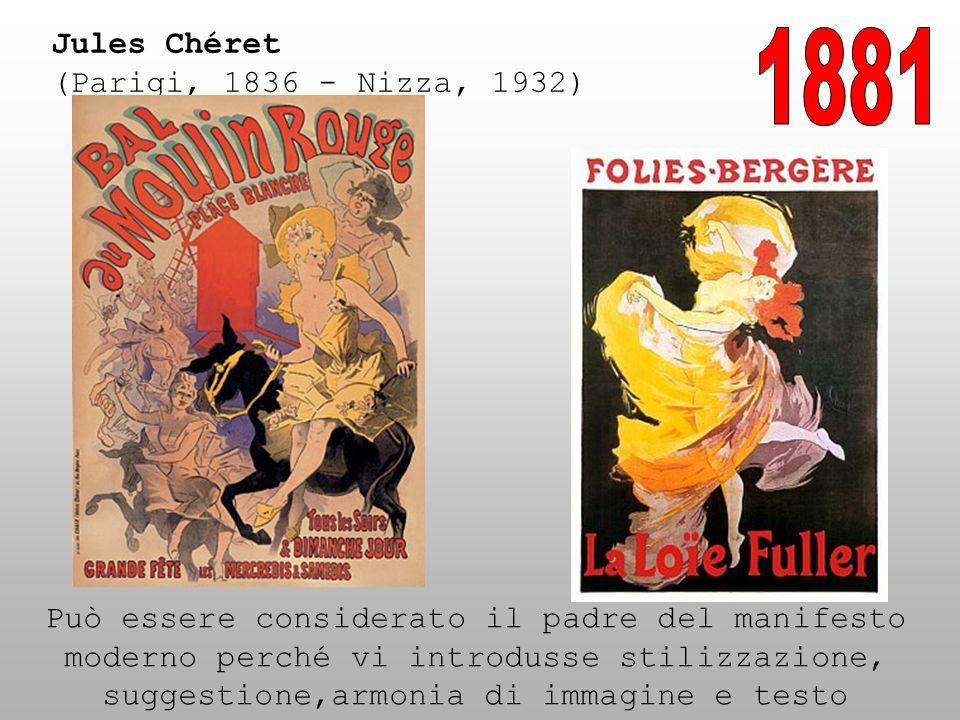 Jules Chéret (Parigi, 1836 - Nizza, 1932) Può essere considerato il padre del manifesto moderno perché vi introdusse stilizzazione, suggestione,armoni