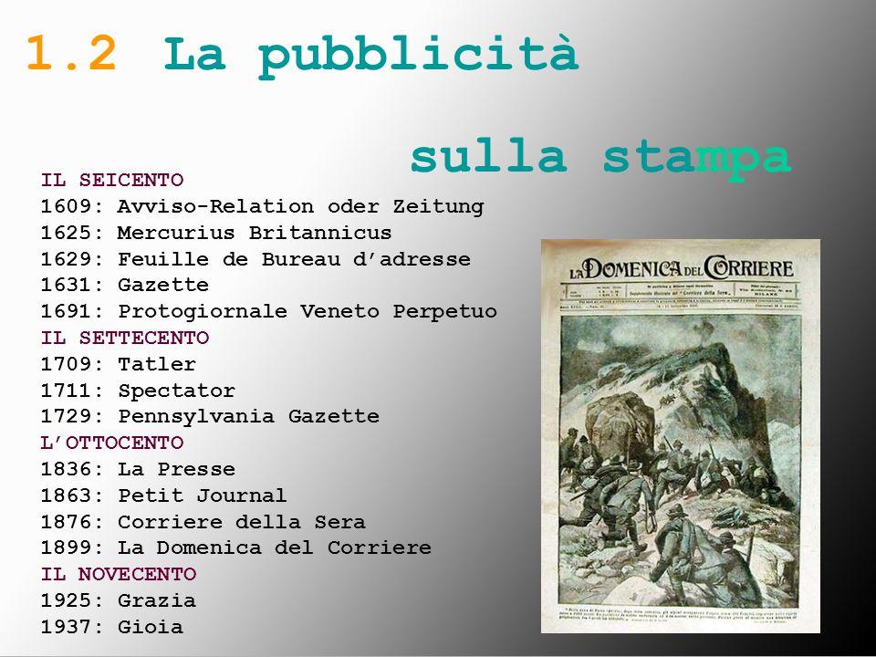 IL SEICENTO 1609: Avviso-Relation oder Zeitung 1625: Mercurius Britannicus 1629: Feuille de Bureau dadresse 1631: Gazette 1691: Protogiornale Veneto P