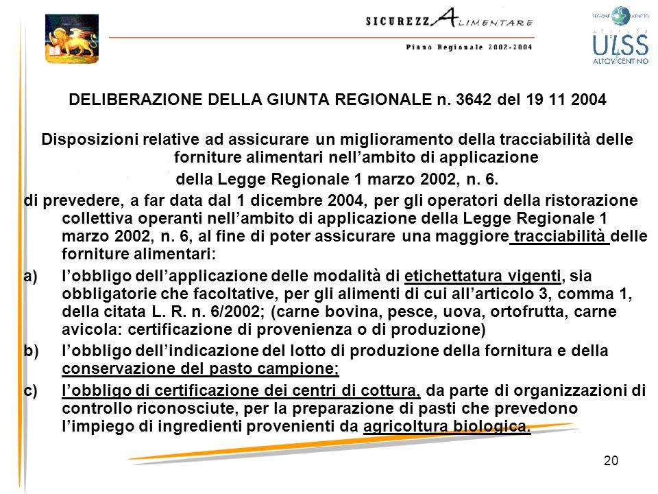 20 DELIBERAZIONE DELLA GIUNTA REGIONALE n. 3642 del 19 11 2004 Disposizioni relative ad assicurare un miglioramento della tracciabilità delle fornitur