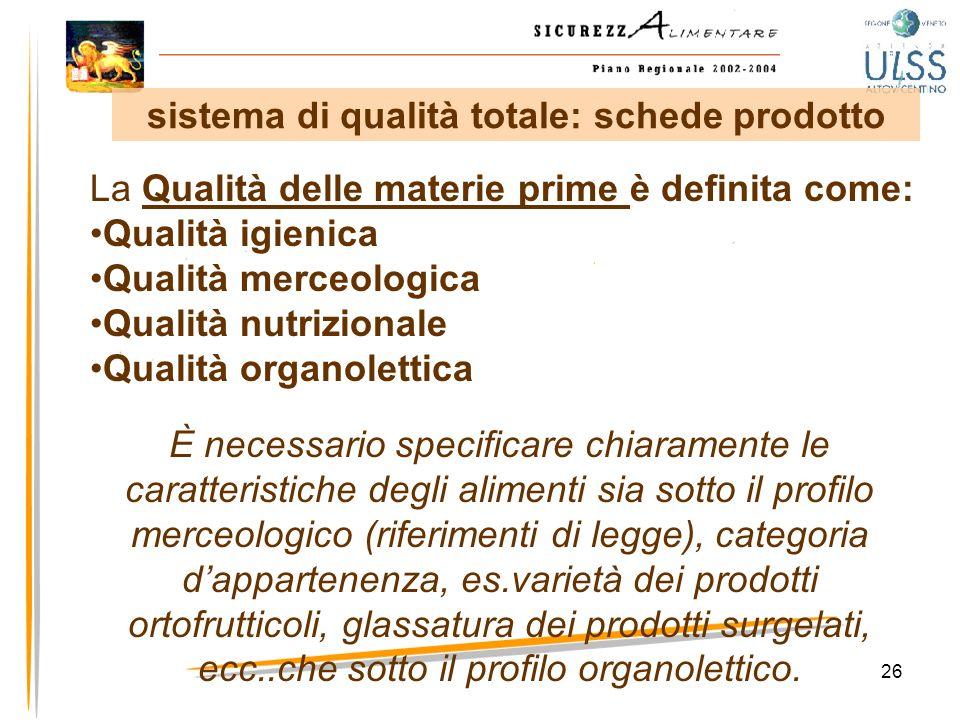 26 La Qualità delle materie prime è definita come: Qualità igienica Qualità merceologica Qualità nutrizionale Qualità organolettica È necessario speci