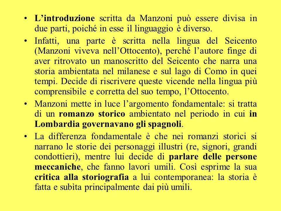 Lintroduzione scritta da Manzoni può essere divisa in due parti, poiché in esse il linguaggio è diverso. Infatti, una parte è scritta nella lingua del