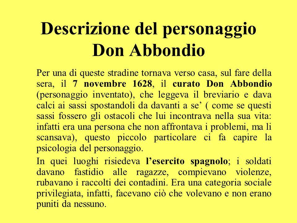 Descrizione del personaggio Don Abbondio Per una di queste stradine tornava verso casa, sul fare della sera, il 7 novembre 1628, il curato Don Abbondi