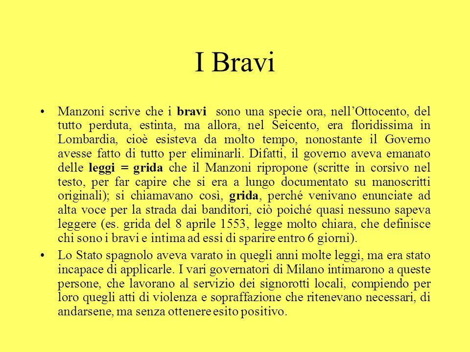 I Bravi Manzoni scrive che i bravi sono una specie ora, nellOttocento, del tutto perduta, estinta, ma allora, nel Seicento, era floridissima in Lombar