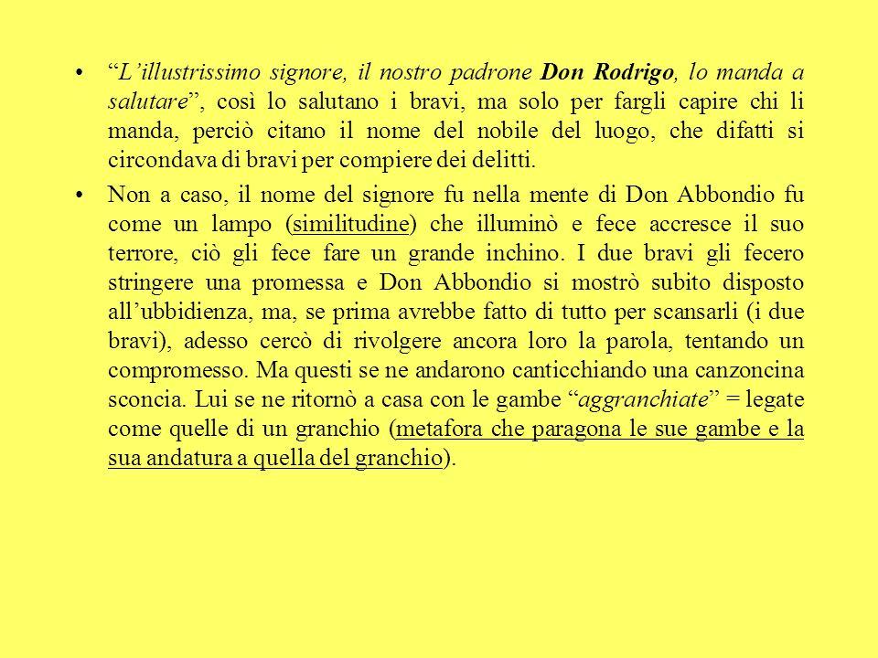 Lillustrissimo signore, il nostro padrone Don Rodrigo, lo manda a salutare, così lo salutano i bravi, ma solo per fargli capire chi li manda, perciò c