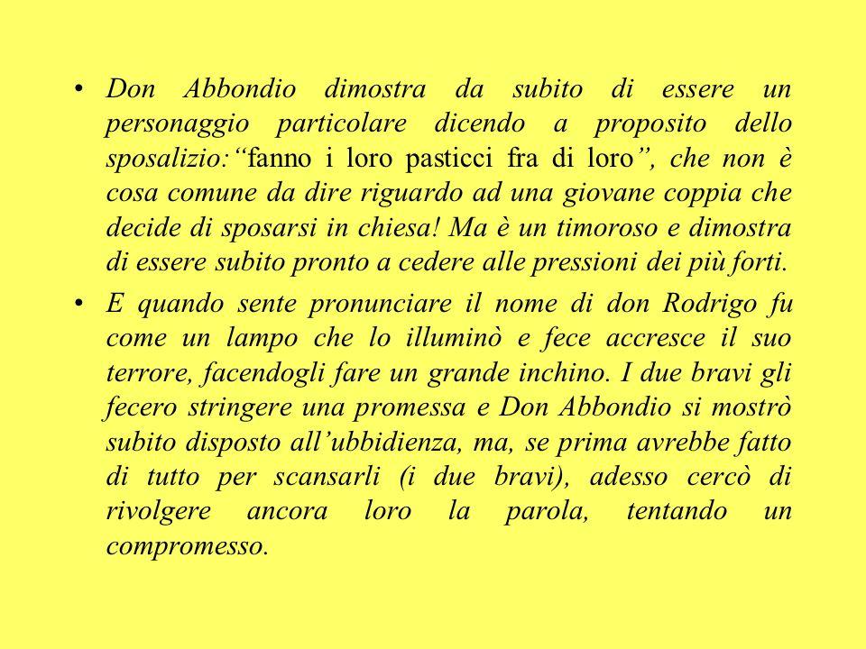 Don Abbondio dimostra da subito di essere un personaggio particolare dicendo a proposito dello sposalizio:fanno i loro pasticci fra di loro, che non è
