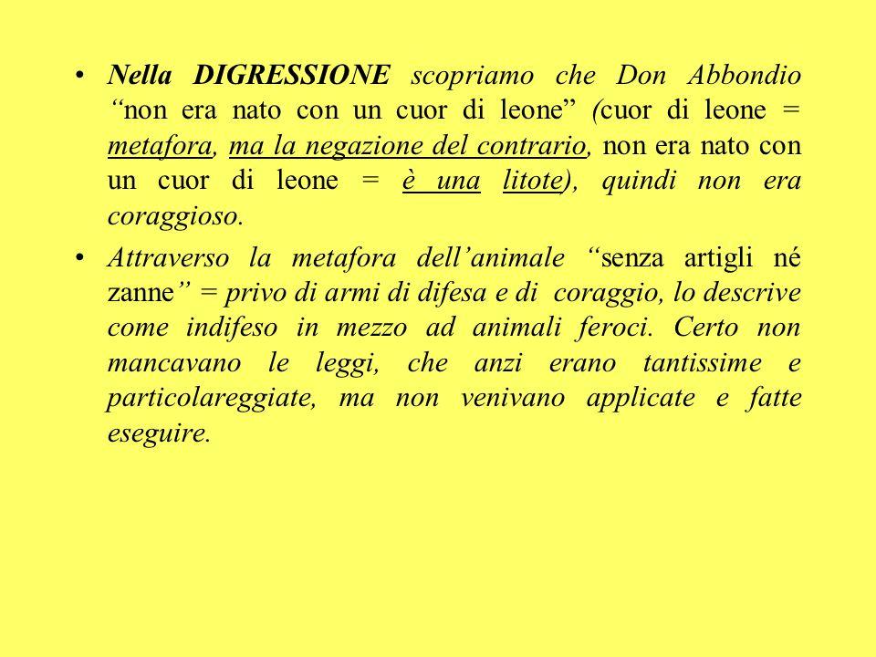 Nella DIGRESSIONE scopriamo che Don Abbondionon era nato con un cuor di leone (cuor di leone = metafora, ma la negazione del contrario, non era nato c