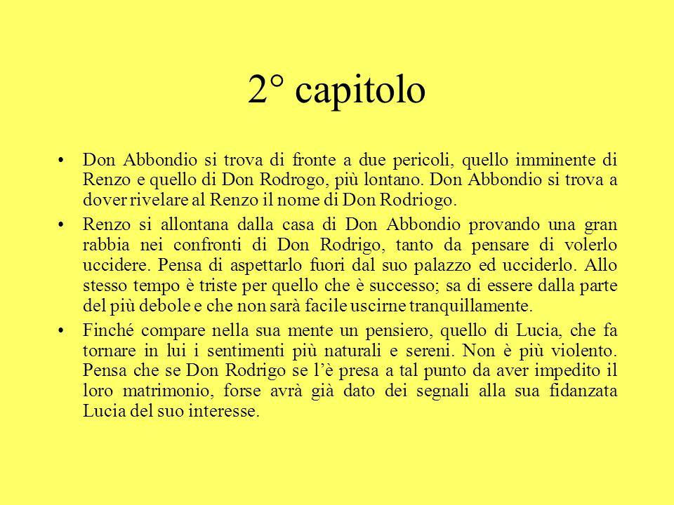 2° capitolo Don Abbondio si trova di fronte a due pericoli, quello imminente di Renzo e quello di Don Rodrogo, più lontano. Don Abbondio si trova a do
