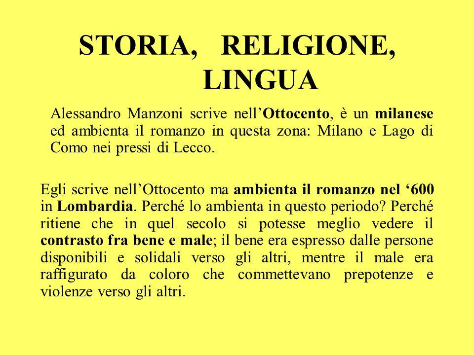 STORIA, RELIGIONE, LINGUA Alessandro Manzoni scrive nellOttocento, è un milanese ed ambienta il romanzo in questa zona: Milano e Lago di Como nei pres