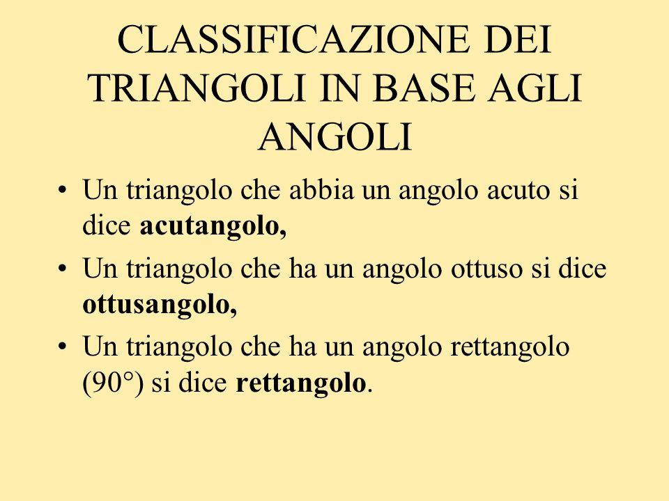 CLASSIFICAZIONE DEI TRIANGOLI IN BASE AGLI ANGOLI Un triangolo che abbia un angolo acuto si dice acutangolo, Un triangolo che ha un angolo ottuso si d
