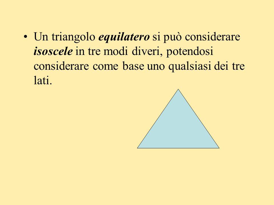 Un triangolo equilatero si può considerare isoscele in tre modi diveri, potendosi considerare come base uno qualsiasi dei tre lati.