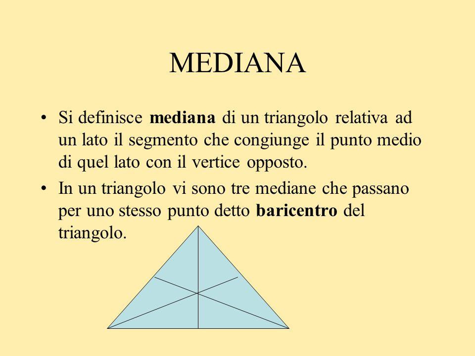 MEDIANA Si definisce mediana di un triangolo relativa ad un lato il segmento che congiunge il punto medio di quel lato con il vertice opposto. In un t