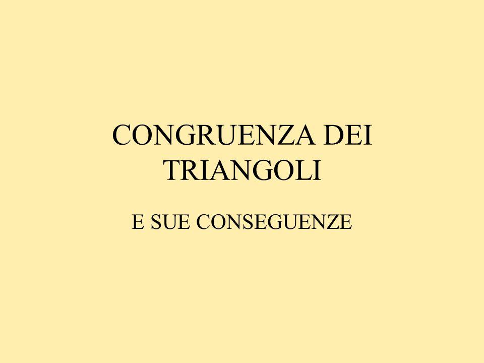 CONGRUENZA DEI TRIANGOLI E SUE CONSEGUENZE