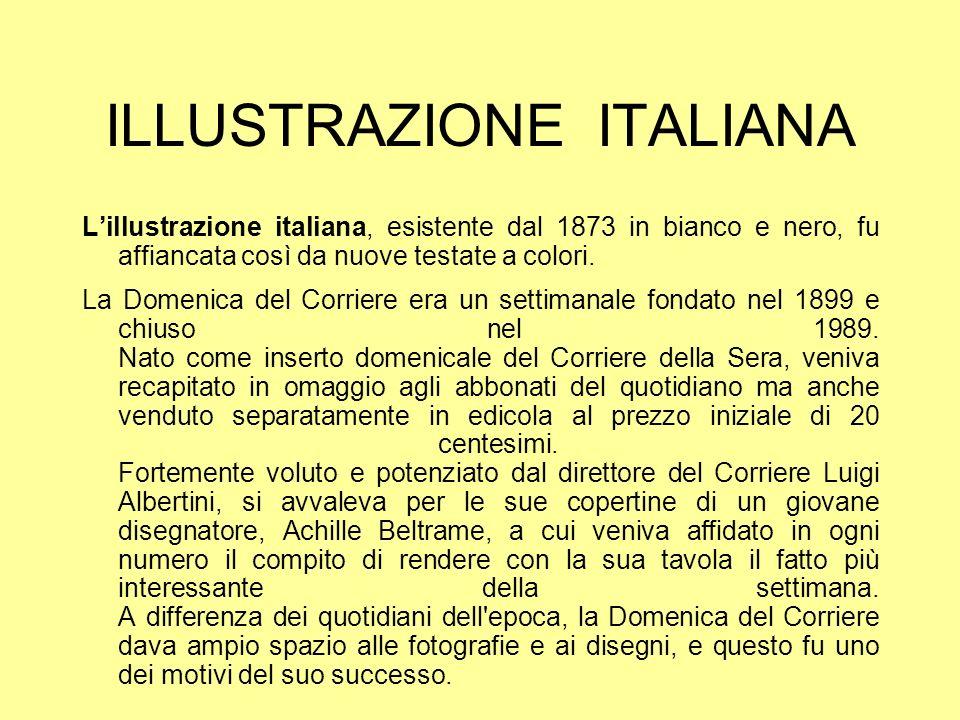 ILLUSTRAZIONE ITALIANA Lillustrazione italiana, esistente dal 1873 in bianco e nero, fu affiancata così da nuove testate a colori.