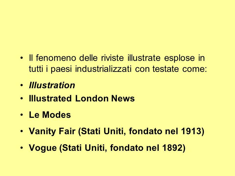 Il fenomeno delle riviste illustrate esplose in tutti i paesi industrializzati con testate come: Illustration Illustrated London News Le Modes Vanity Fair (Stati Uniti, fondato nel 1913) Vogue (Stati Uniti, fondato nel 1892)