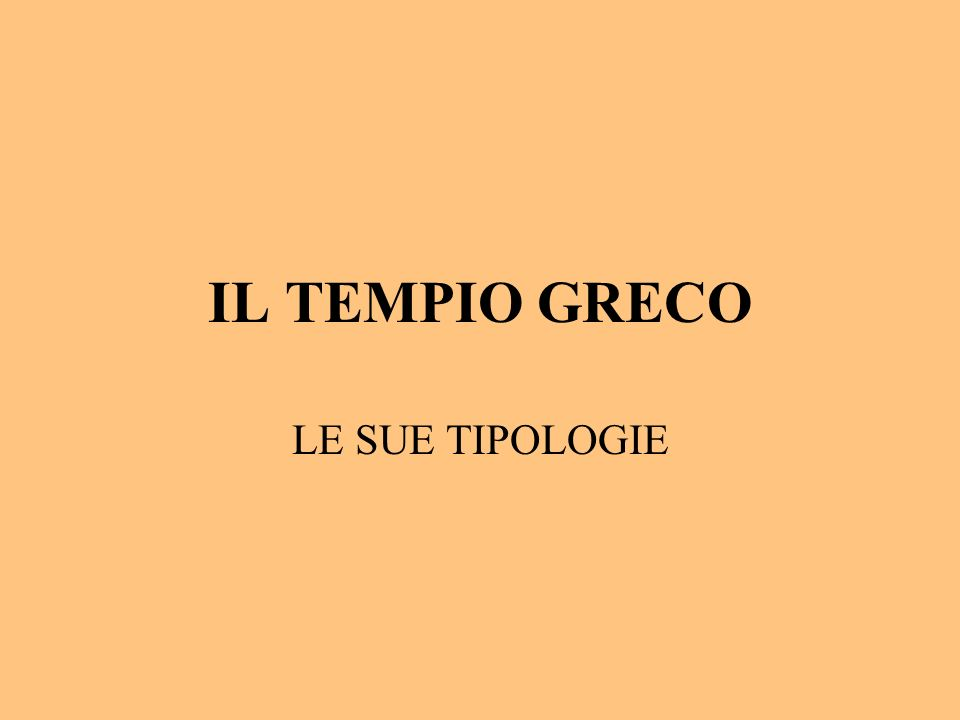 IL TEMPIO GRECO LE SUE TIPOLOGIE
