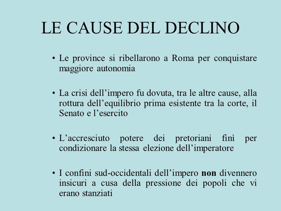 LE CAUSE DEL DECLINO Le province si ribellarono a Roma per conquistare maggiore autonomia La crisi dellimpero fu dovuta, tra le altre cause, alla rott