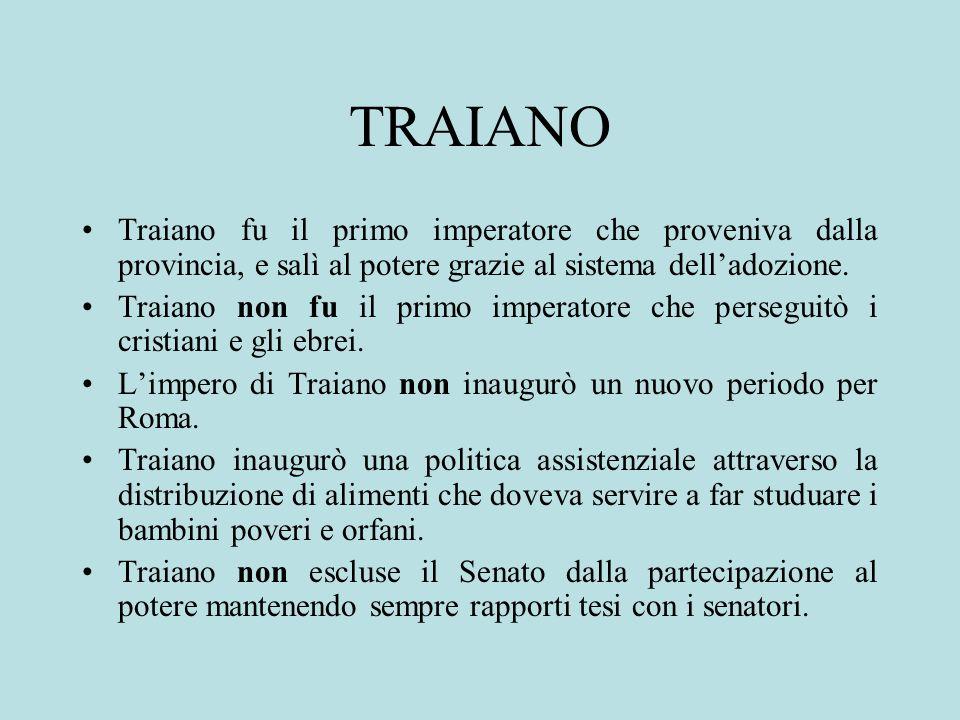 TRAIANO Traiano fu il primo imperatore che proveniva dalla provincia, e salì al potere grazie al sistema delladozione. Traiano non fu il primo imperat