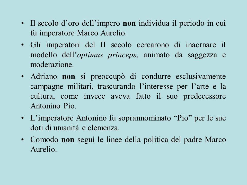 Il secolo doro dellimpero non individua il periodo in cui fu imperatore Marco Aurelio. Gli imperatori del II secolo cercarono di inacrnare il modello