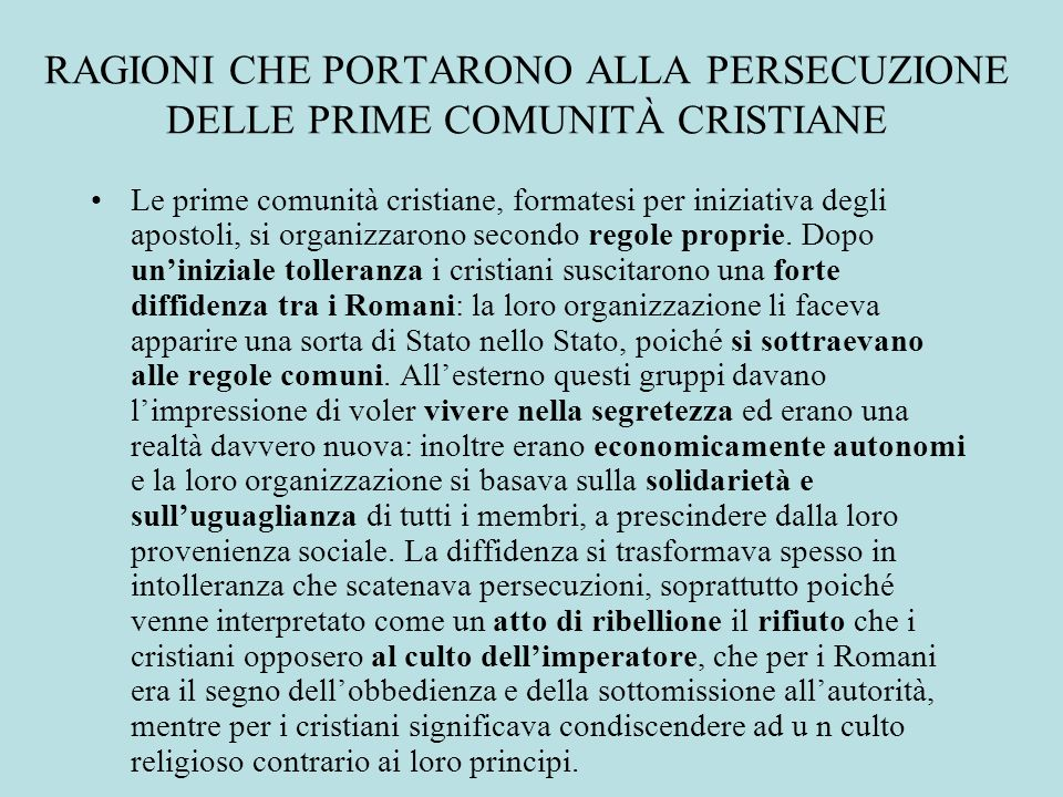 RAGIONI CHE PORTARONO ALLA PERSECUZIONE DELLE PRIME COMUNITÀ CRISTIANE Le prime comunità cristiane, formatesi per iniziativa degli apostoli, si organi