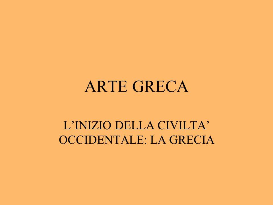 ARTE GRECA LINIZIO DELLA CIVILTA OCCIDENTALE: LA GRECIA