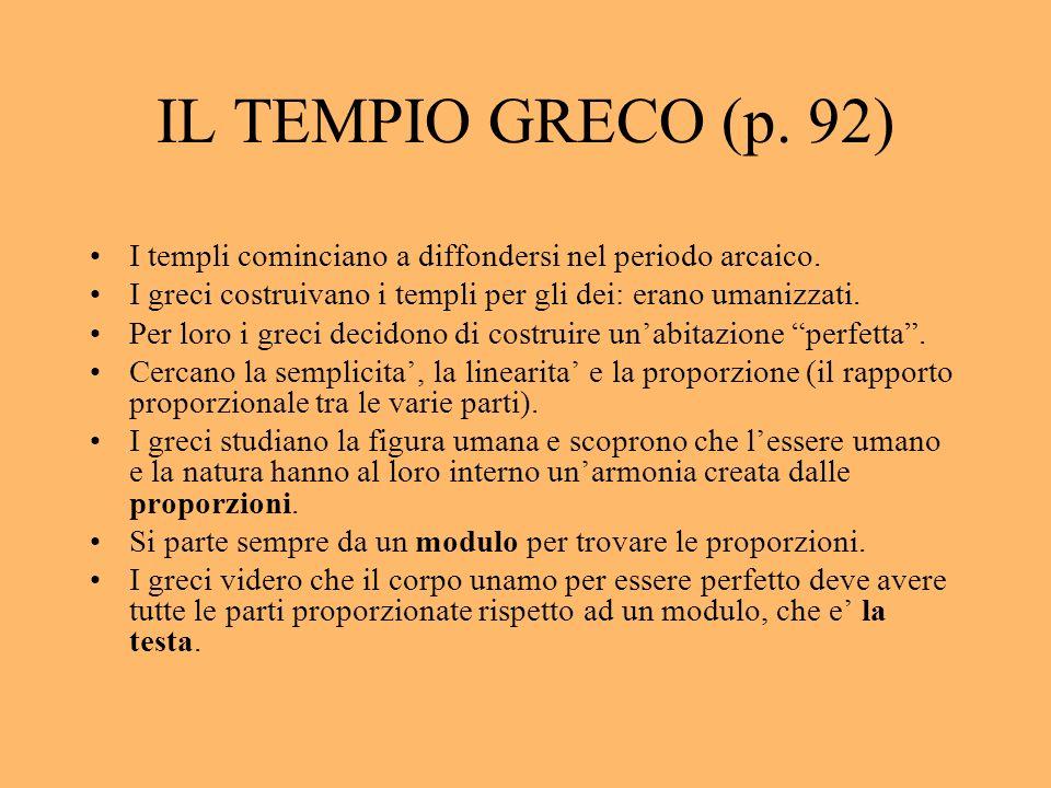 IL TEMPIO GRECO (p. 92) I templi cominciano a diffondersi nel periodo arcaico. I greci costruivano i templi per gli dei: erano umanizzati. Per loro i