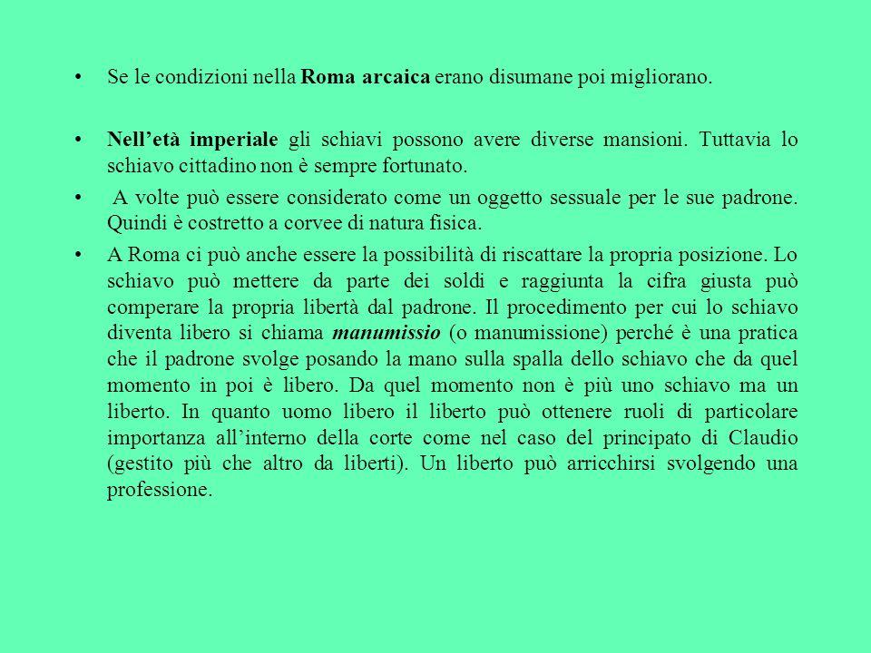 Se le condizioni nella Roma arcaica erano disumane poi migliorano.