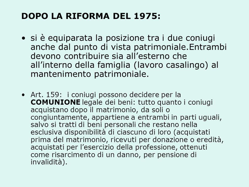 DOPO LA RIFORMA DEL 1975: si è equiparata la posizione tra i due coniugi anche dal punto di vista patrimoniale.Entrambi devono contribuire sia allesterno che allinterno della famiglia (lavoro casalingo) al mantenimento patrimoniale.