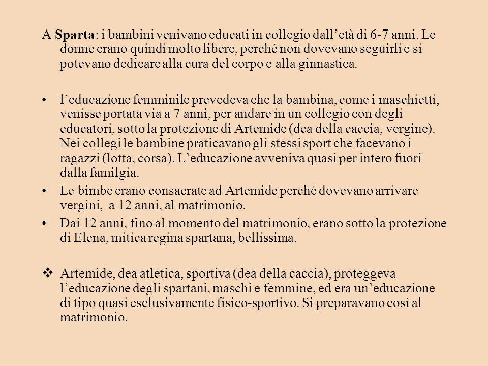 A Sparta: i bambini venivano educati in collegio dalletà di 6-7 anni.
