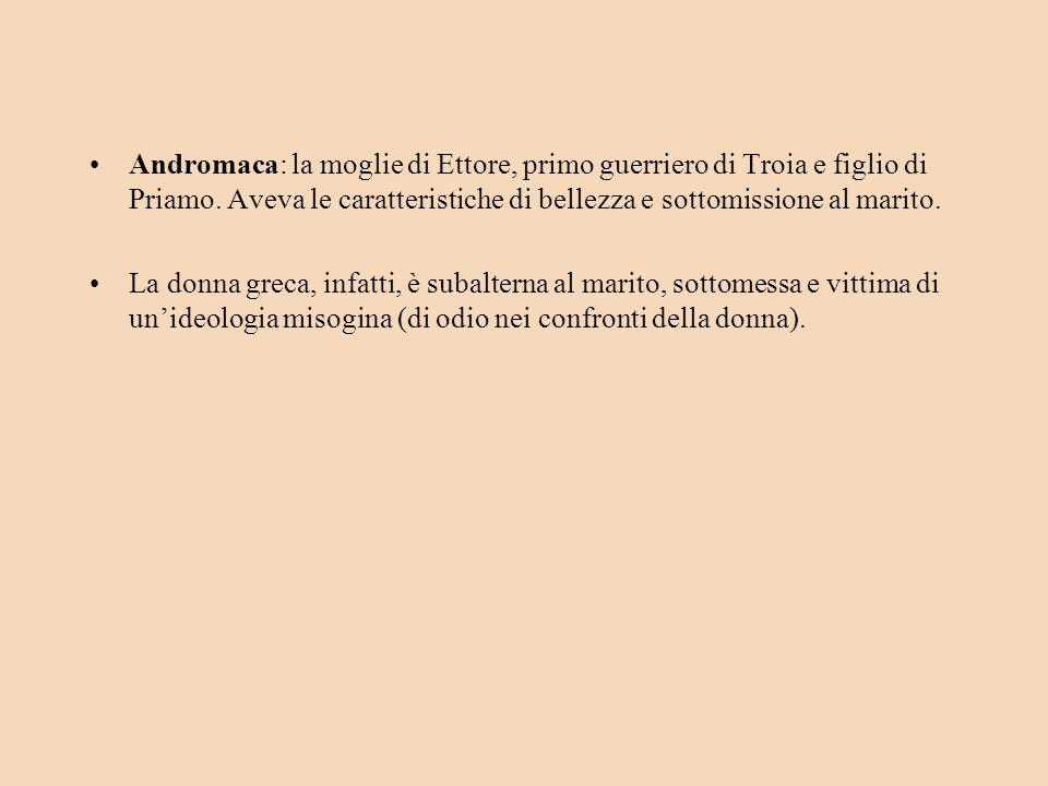 Andromaca: la moglie di Ettore, primo guerriero di Troia e figlio di Priamo.